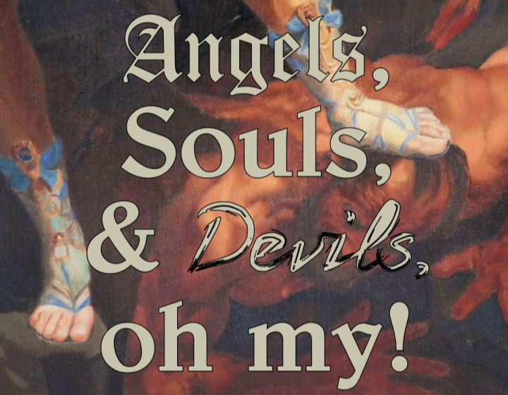 Angels, Souls & Devils, oh my!